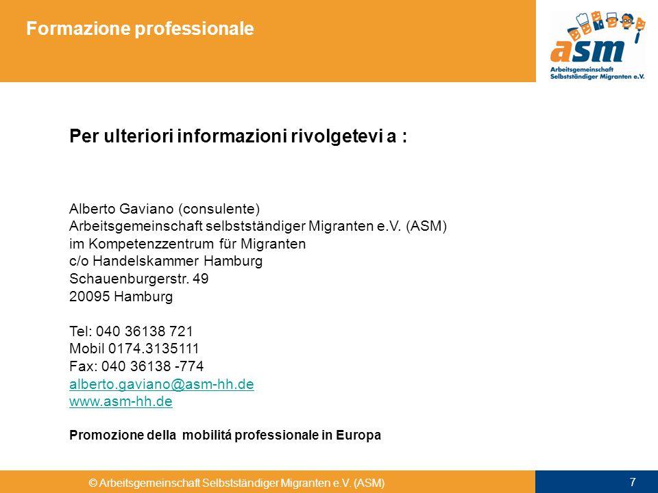 Formazione professionale Per ulteriori informazioni rivolgetevi a : Alberto Gaviano (consulente) Arbeitsgemeinschaft selbstständiger Migranten e.V.