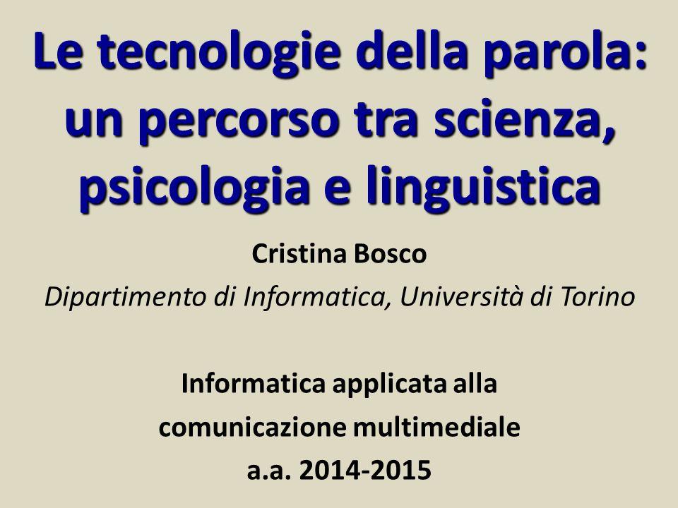 Le tecnologie della parola: un percorso tra scienza, psicologia e linguistica Cristina Bosco Dipartimento di Informatica, Università di Torino Informa