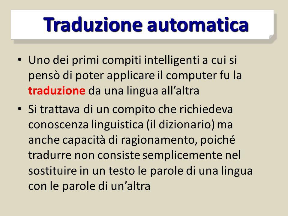 Uno dei primi compiti intelligenti a cui si pensò di poter applicare il computer fu la traduzione da una lingua all'altra Si trattava di un compito ch