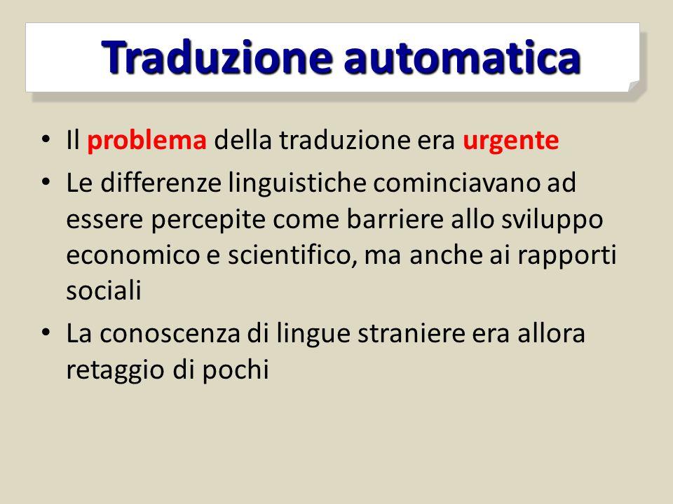 Il problema della traduzione era urgente Le differenze linguistiche cominciavano ad essere percepite come barriere allo sviluppo economico e scientifi