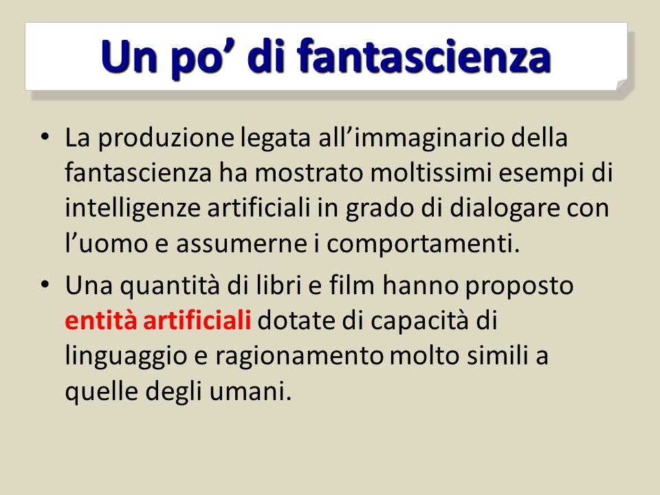 Un po' di fantascienza Un po' di fantascienza La produzione legata all'immaginario della fantascienza ha mostrato moltissimi esempi di intelligenze ar