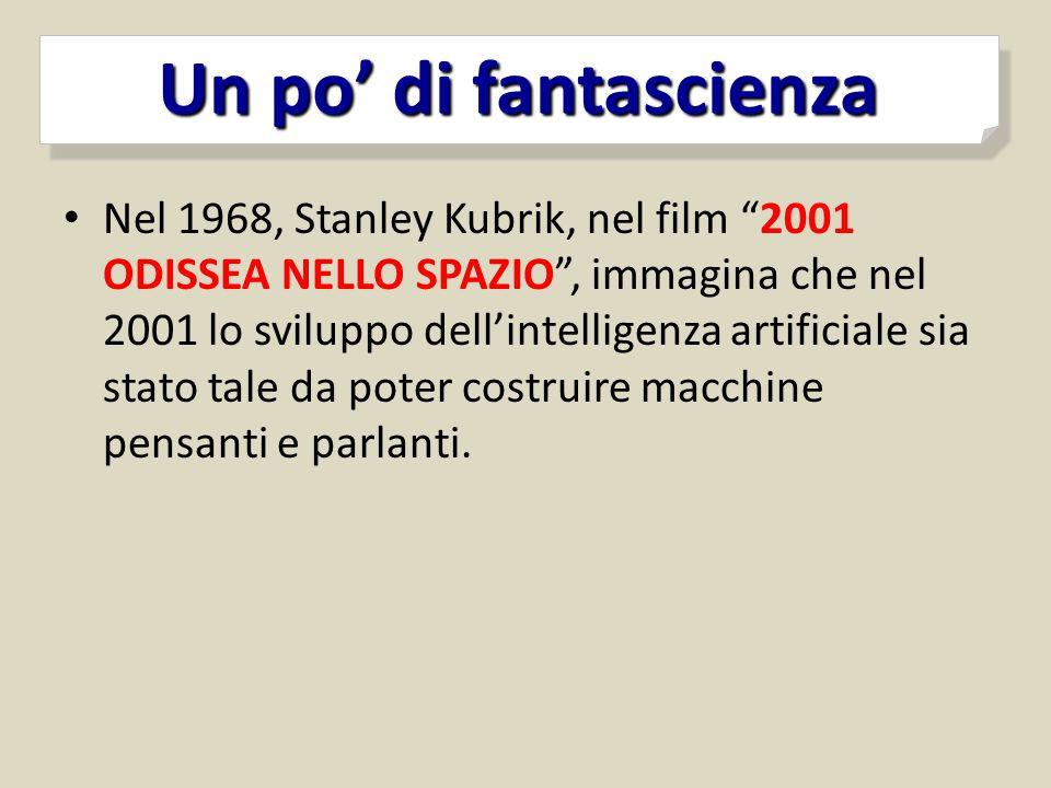 """Nel 1968, Stanley Kubrik, nel film """"2001 ODISSEA NELLO SPAZIO"""", immagina che nel 2001 lo sviluppo dell'intelligenza artificiale sia stato tale da pote"""