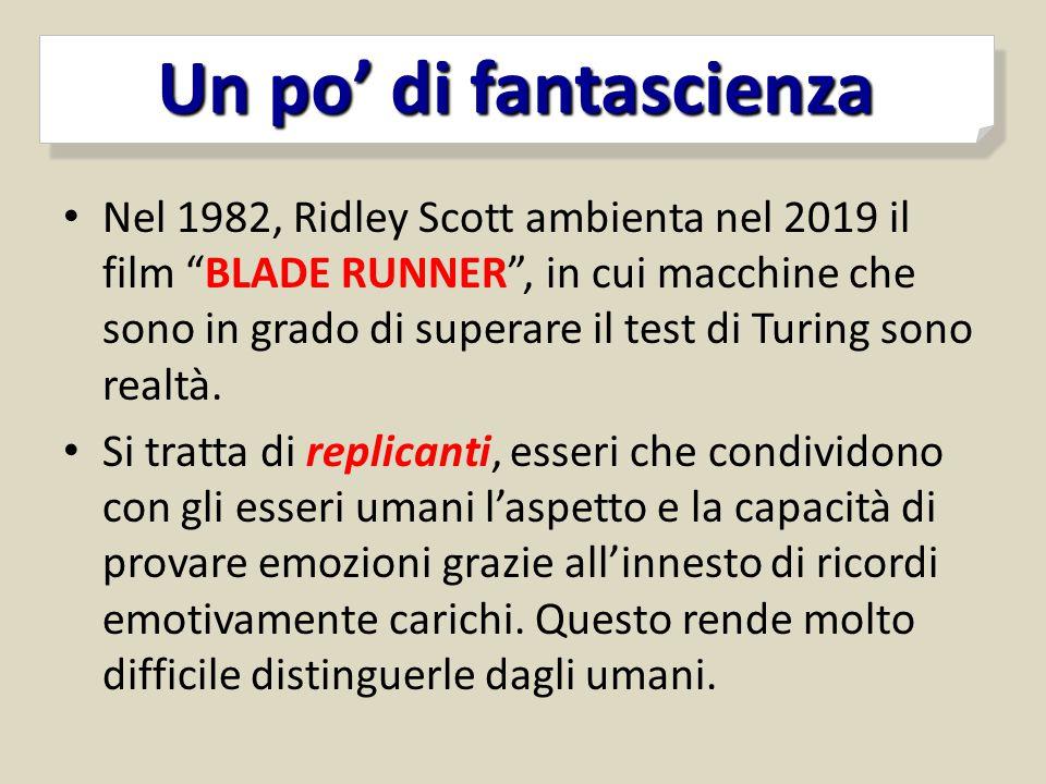 """Nel 1982, Ridley Scott ambienta nel 2019 il film """"BLADE RUNNER"""", in cui macchine che sono in grado di superare il test di Turing sono realtà. Si tratt"""