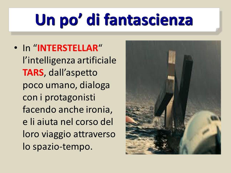 """Un po' di fantascienza Un po' di fantascienza In """"INTERSTELLAR"""" l'intelligenza artificiale TARS, dall'aspetto poco umano, dialoga con i protagonisti f"""