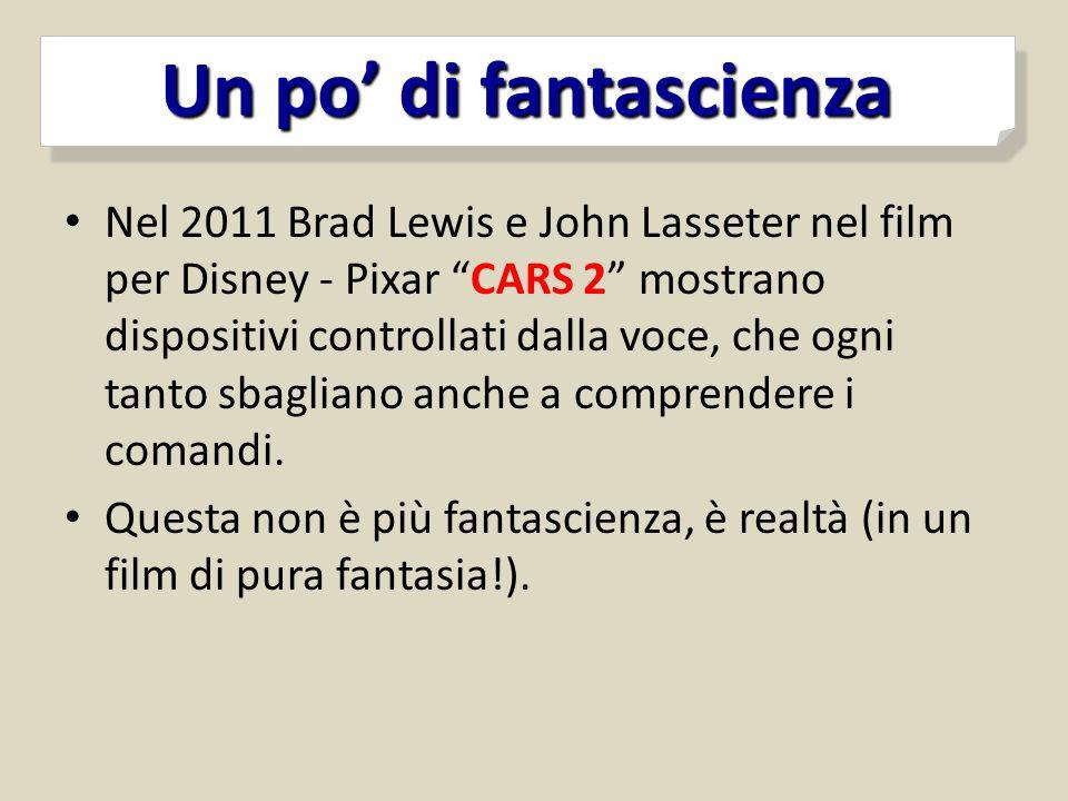 """Nel 2011 Brad Lewis e John Lasseter nel film per Disney - Pixar """"CARS 2"""" mostrano dispositivi controllati dalla voce, che ogni tanto sbagliano anche a"""