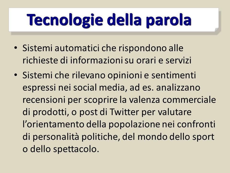 Tecnologie della parola Tecnologie della parola Sistemi automatici che rispondono alle richieste di informazioni su orari e servizi Sistemi che rileva