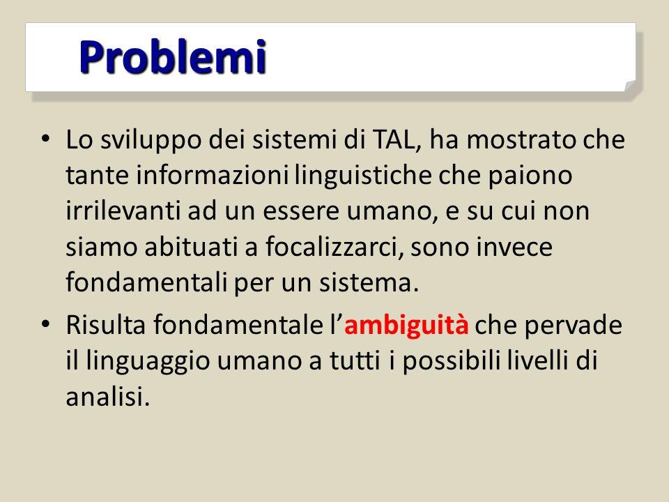 Lo sviluppo dei sistemi di TAL, ha mostrato che tante informazioni linguistiche che paiono irrilevanti ad un essere umano, e su cui non siamo abituati