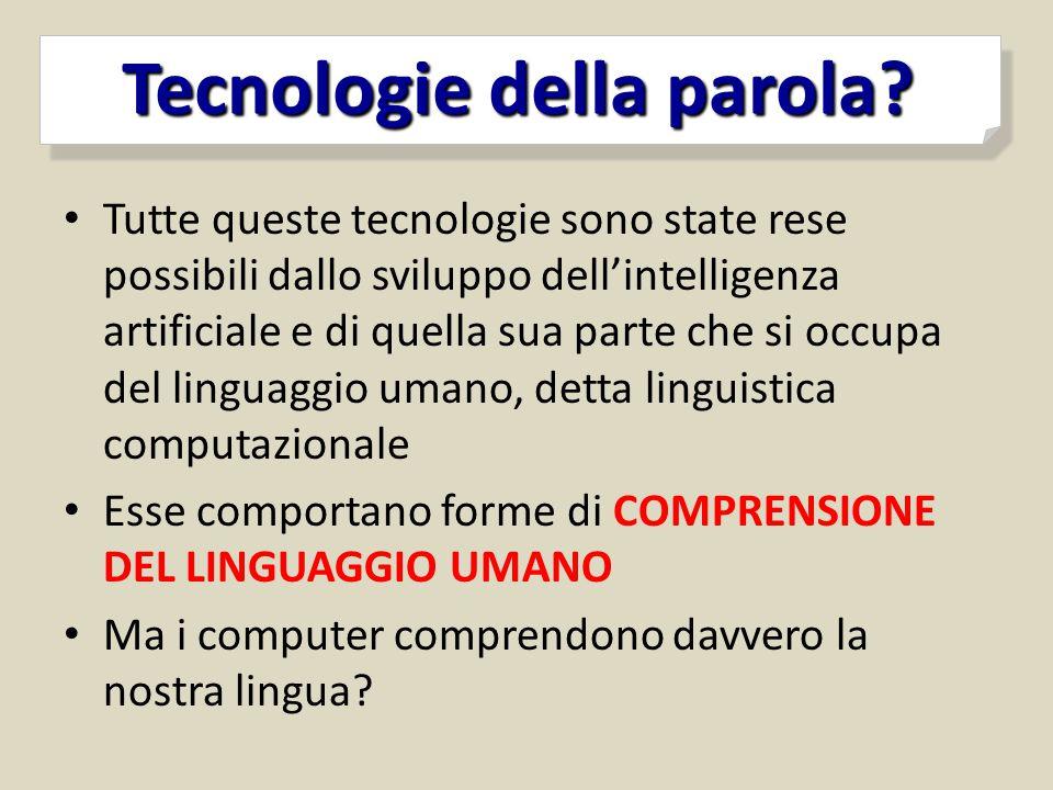 Tecnologie della parola? Tecnologie della parola? Tutte queste tecnologie sono state rese possibili dallo sviluppo dell'intelligenza artificiale e di