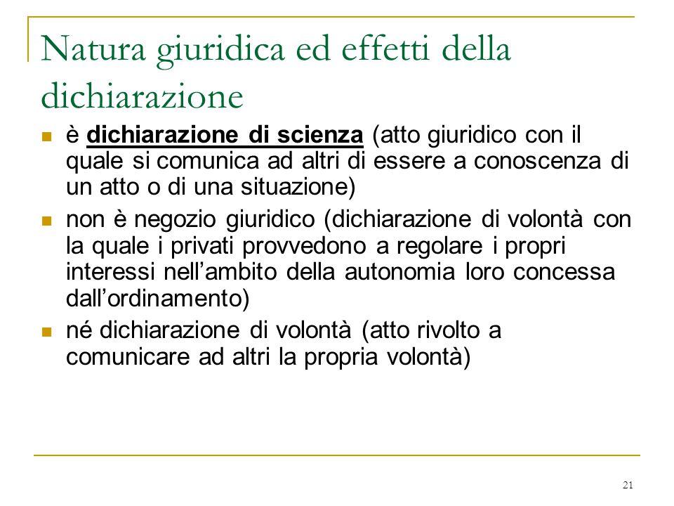 21 Natura giuridica ed effetti della dichiarazione è dichiarazione di scienza (atto giuridico con il quale si comunica ad altri di essere a conoscenza
