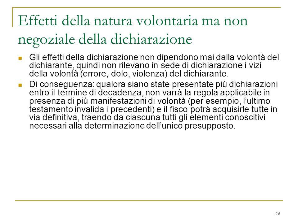 26 Effetti della natura volontaria ma non negoziale della dichiarazione Gli effetti della dichiarazione non dipendono mai dalla volontà del dichiarant