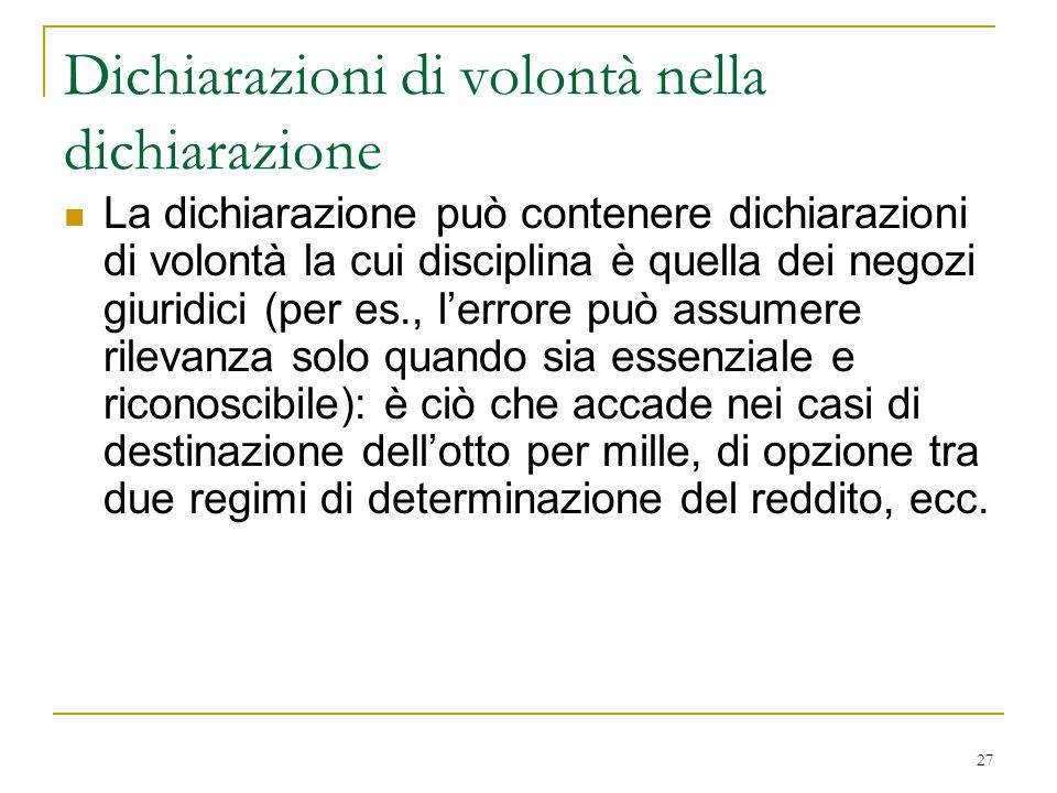 27 Dichiarazioni di volontà nella dichiarazione La dichiarazione può contenere dichiarazioni di volontà la cui disciplina è quella dei negozi giuridic