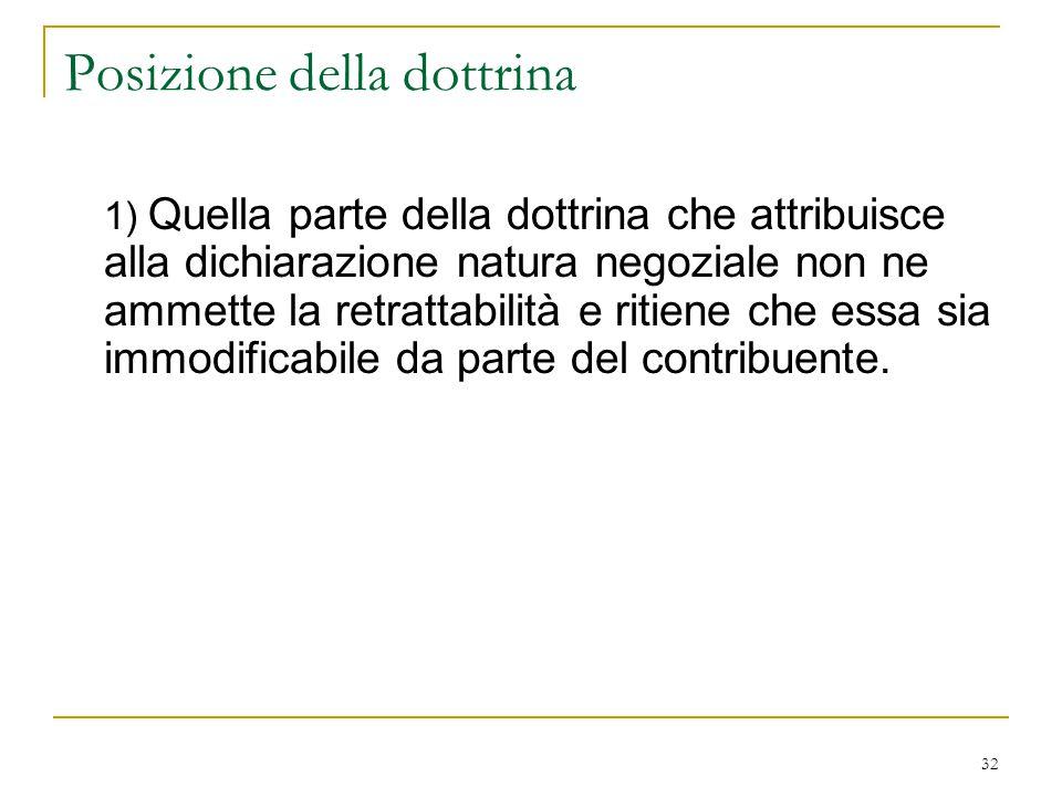 32 Posizione della dottrina 1) Quella parte della dottrina che attribuisce alla dichiarazione natura negoziale non ne ammette la retrattabilità e riti