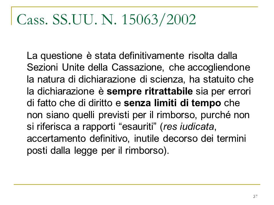 37 Cass. SS.UU. N. 15063/2002 La questione è stata definitivamente risolta dalla Sezioni Unite della Cassazione, che accogliendone la natura di dichia