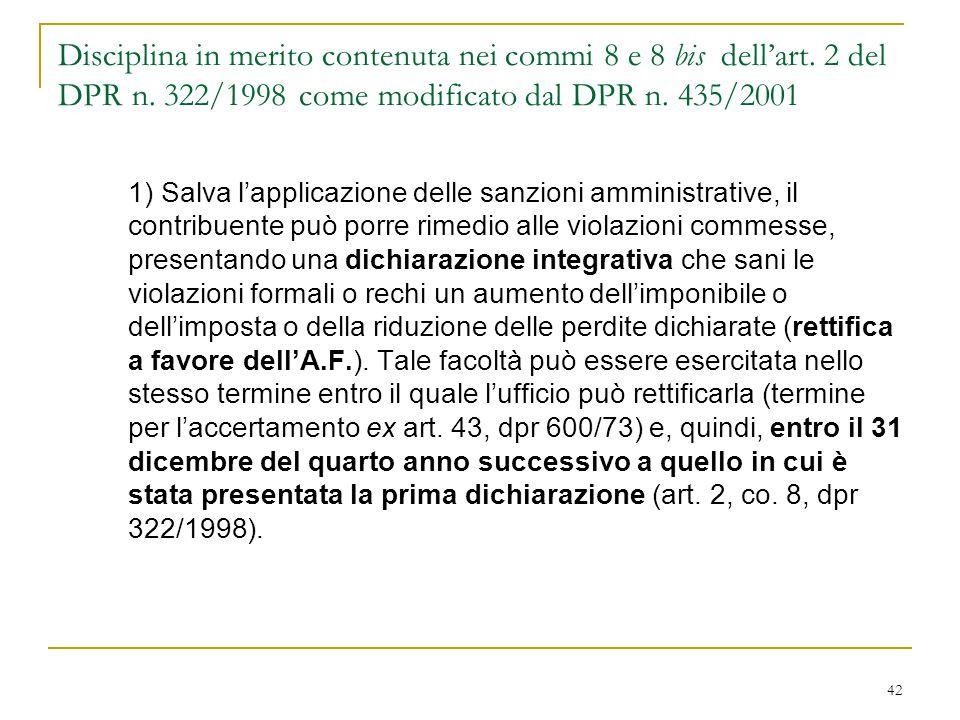 42 Disciplina in merito contenuta nei commi 8 e 8 bis dell'art. 2 del DPR n. 322/1998 come modificato dal DPR n. 435/2001 1) Salva l'applicazione dell