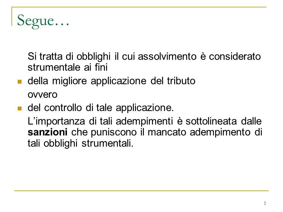 5 Segue… Si tratta di obblighi il cui assolvimento è considerato strumentale ai fini della migliore applicazione del tributo ovvero del controllo di t