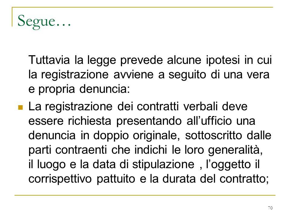 70 Segue… Tuttavia la legge prevede alcune ipotesi in cui la registrazione avviene a seguito di una vera e propria denuncia: La registrazione dei cont