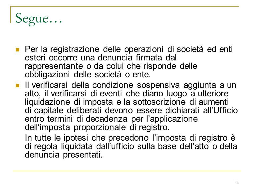 71 Segue… Per la registrazione delle operazioni di società ed enti esteri occorre una denuncia firmata dal rappresentante o da colui che risponde dell