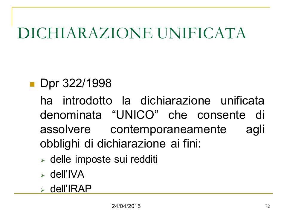 """72 24/04/2015 72 DICHIARAZIONE UNIFICATA Dpr 322/1998 ha introdotto la dichiarazione unificata denominata """"UNICO"""" che consente di assolvere contempora"""