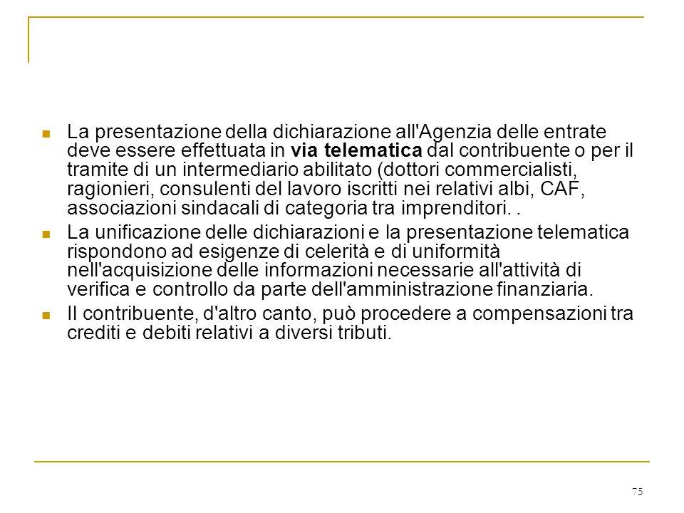 75 La presentazione della dichiarazione all'Agenzia delle entrate deve essere effettuata in via telematica dal contribuente o per il tramite di un int