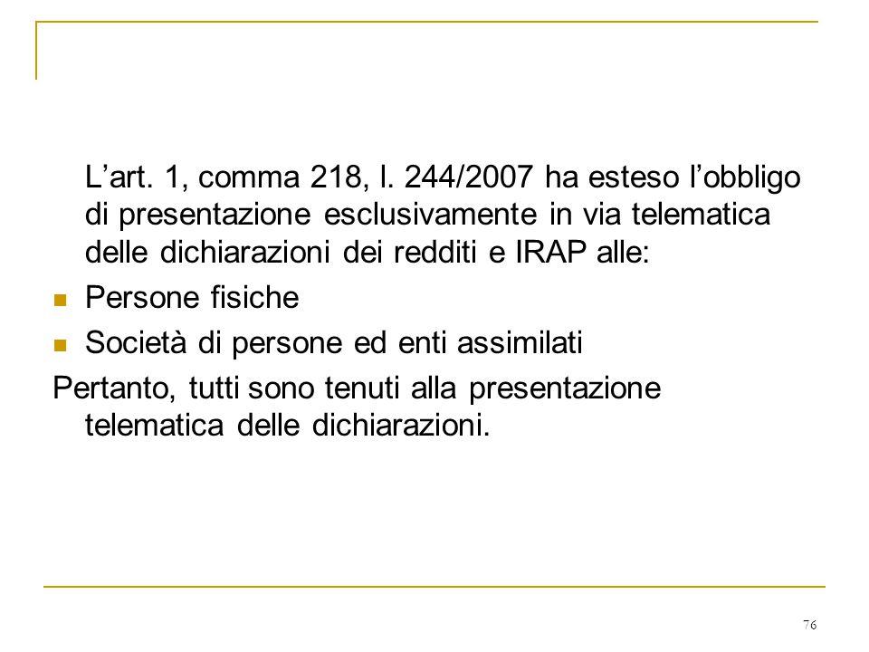 76 L'art. 1, comma 218, l. 244/2007 ha esteso l'obbligo di presentazione esclusivamente in via telematica delle dichiarazioni dei redditi e IRAP alle: