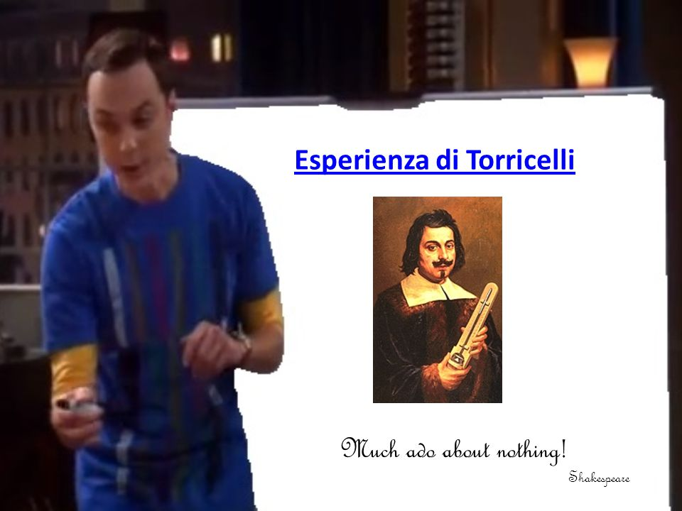 Esperienza di Torricelli Much ado about nothing! Shakespeare