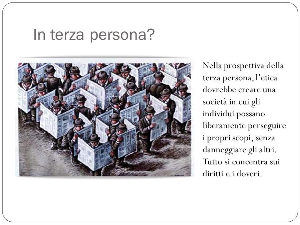 In terza persona? Nella prospettiva della terza persona, l'etica dovrebbe creare una società in cui gli individui possano liberamente perseguire i pro