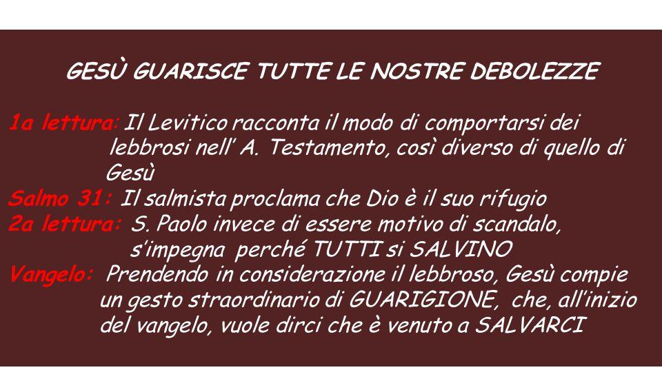 GESÙ GUARISCE TUTTE LE NOSTRE DEBOLEZZE 1a lettura: Il Levitico racconta il modo di comportarsi dei lebbrosi nell' A.