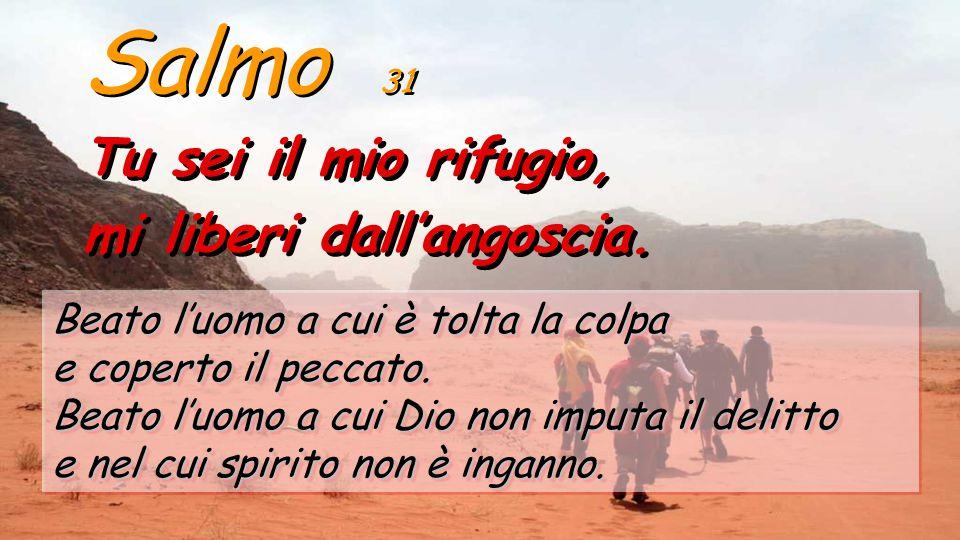 Salmo 31 Tu sei il mio rifugio, mi liberi dall'angoscia.
