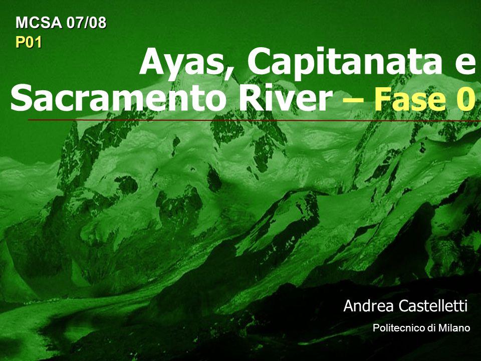 Ayas, Capitanata e Sacramento River – Fase 0 Andrea Castelletti Politecnico di Milano MCSA 07/08 P01