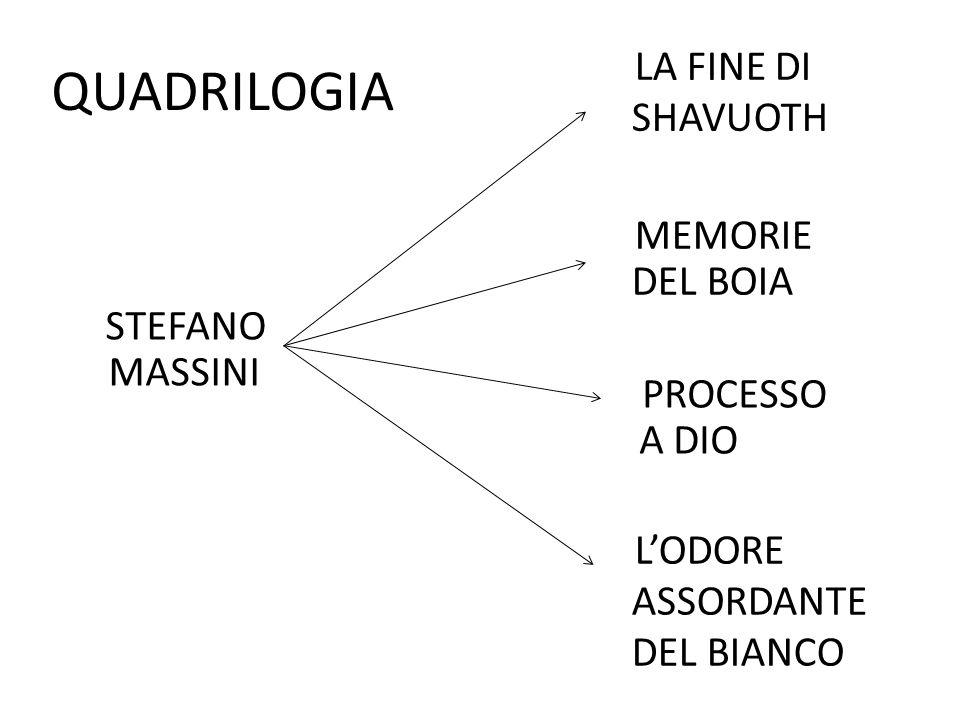 L'ODORE ASSORDANTE DEL BIANCO LA FINE DI SHAVUOTH MEMORIE DEL BOIA PROCESSO A DIO STEFANO MASSINI QUADRILOGIA