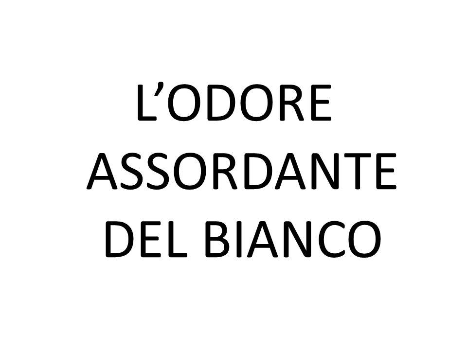 L'ODORE ASSORDANTE DEL BIANCO