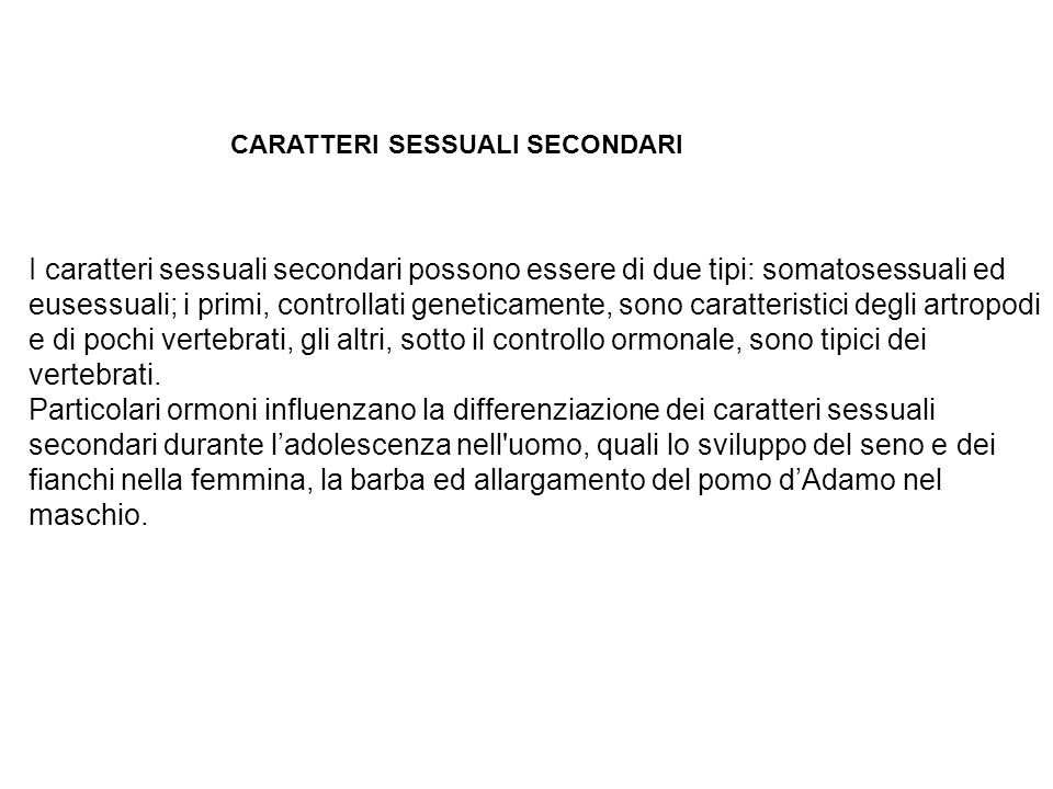 CARATTERI SESSUALI SECONDARI I caratteri sessuali secondari possono essere di due tipi: somatosessuali ed eusessuali; i primi, controllati geneticamen