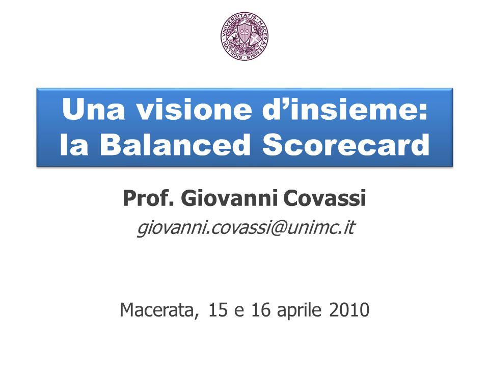 Una visione d'insieme: la Balanced Scorecard Prof. Giovanni Covassi giovanni.covassi@unimc.it Macerata, 15 e 16 aprile 2010