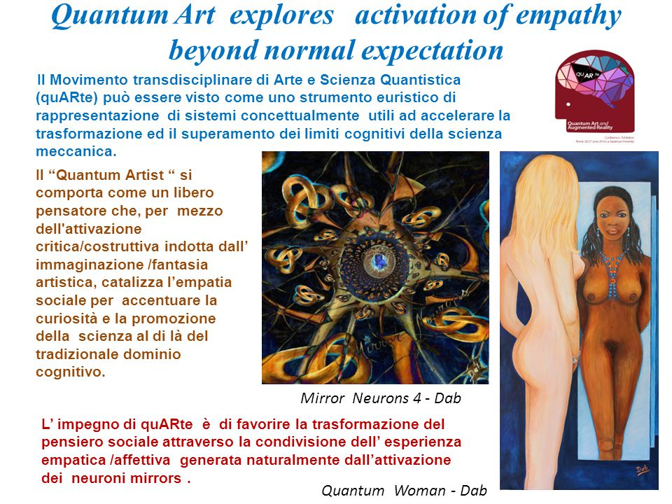 "Quantum Art explores activation of empathy beyond normal expectation Il ""Quantum Artist "" si comporta come un libero pensatore che, per mezzo dell'att"