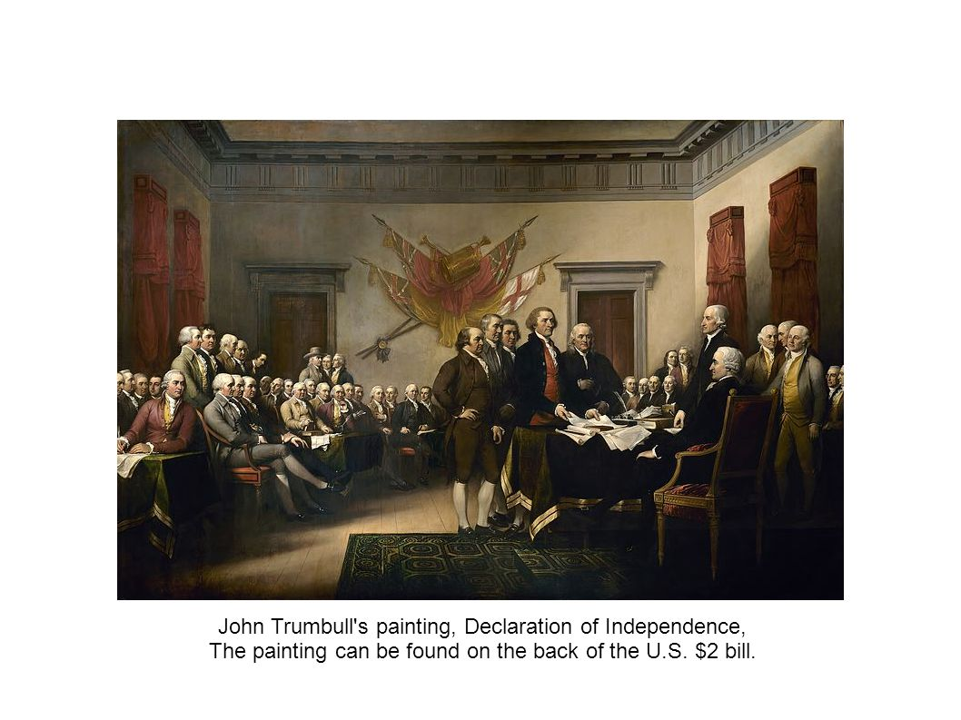 John Trumbull's painting, Declaration of Independence, The painting can be found on the back of the U.S. $2 bill.
