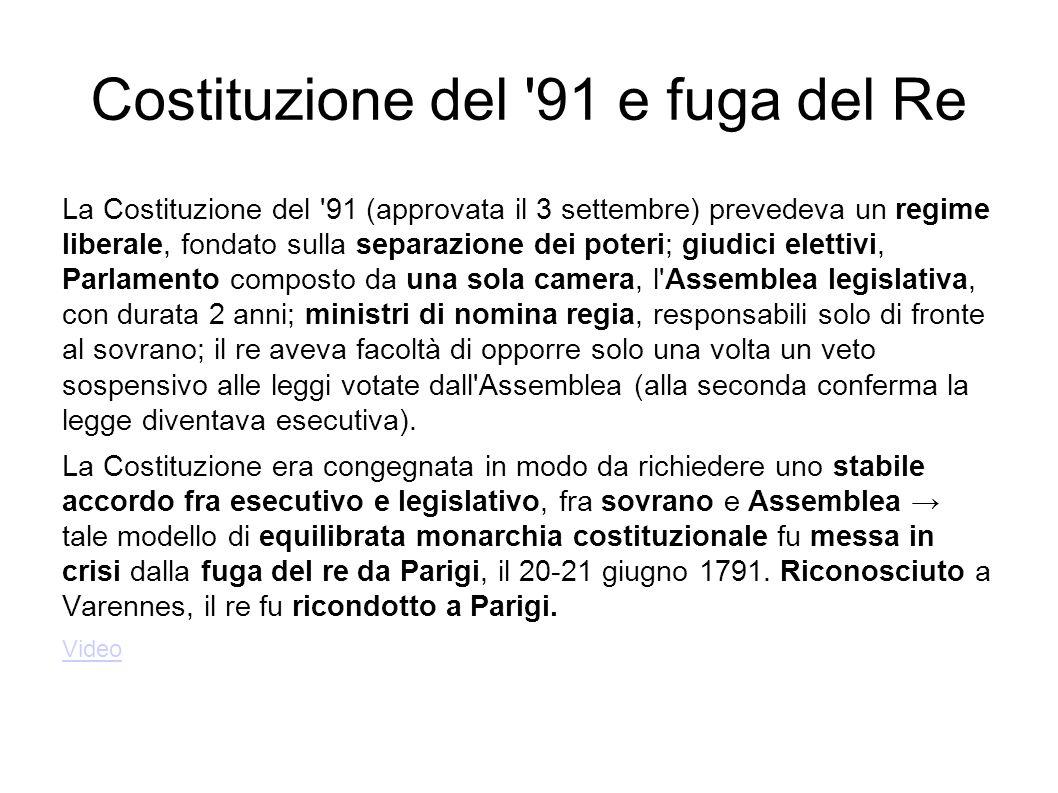 Costituzione del '91 e fuga del Re La Costituzione del '91 (approvata il 3 settembre) prevedeva un regime liberale, fondato sulla separazione dei pote