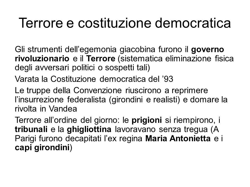 Terrore e costituzione democratica Gli strumenti dell'egemonia giacobina furono il governo rivoluzionario e il Terrore (sistematica eliminazione fisic
