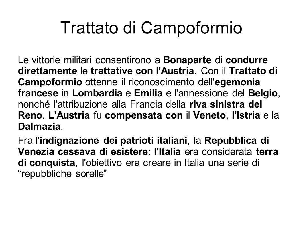 Trattato di Campoformio Le vittorie militari consentirono a Bonaparte di condurre direttamente le trattative con l'Austria. Con il Trattato di Campofo