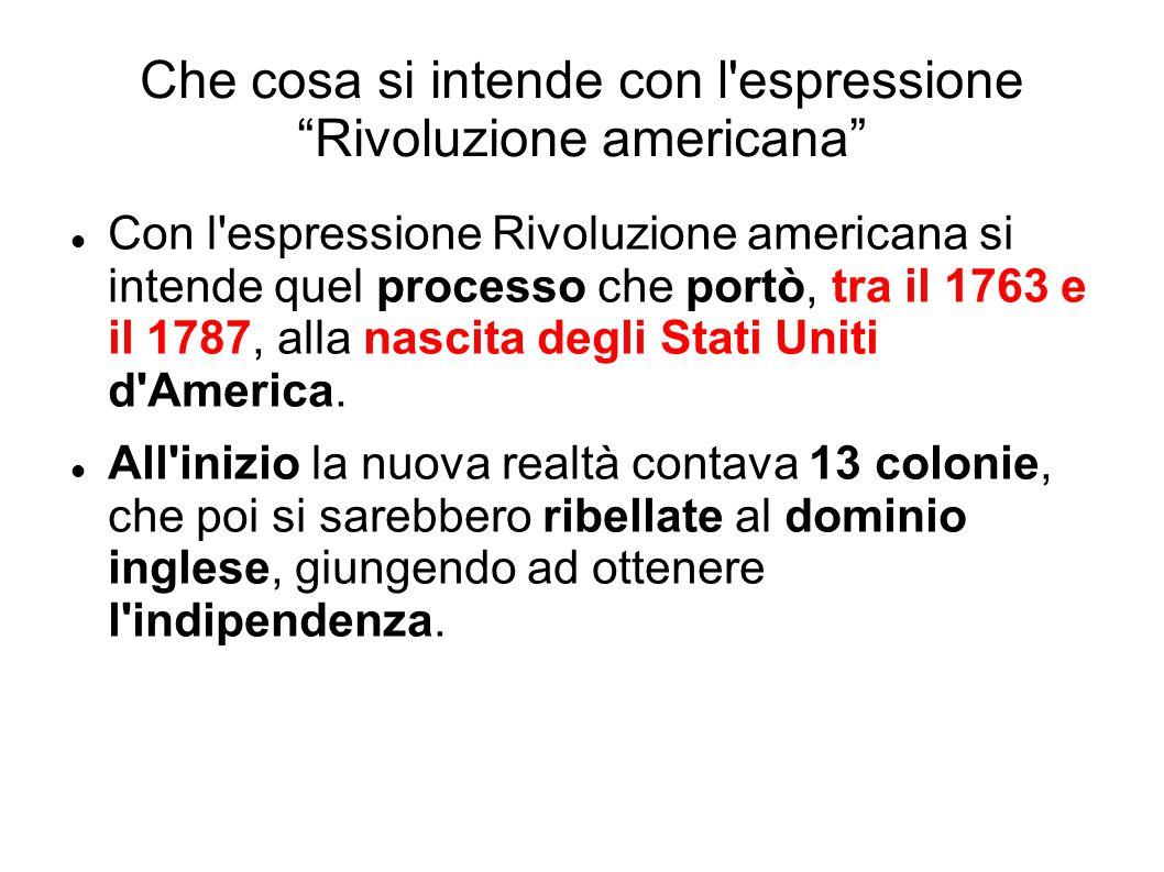 """Che cosa si intende con l'espressione """"Rivoluzione americana"""" Con l'espressione Rivoluzione americana si intende quel processo che portò, tra il 1763"""