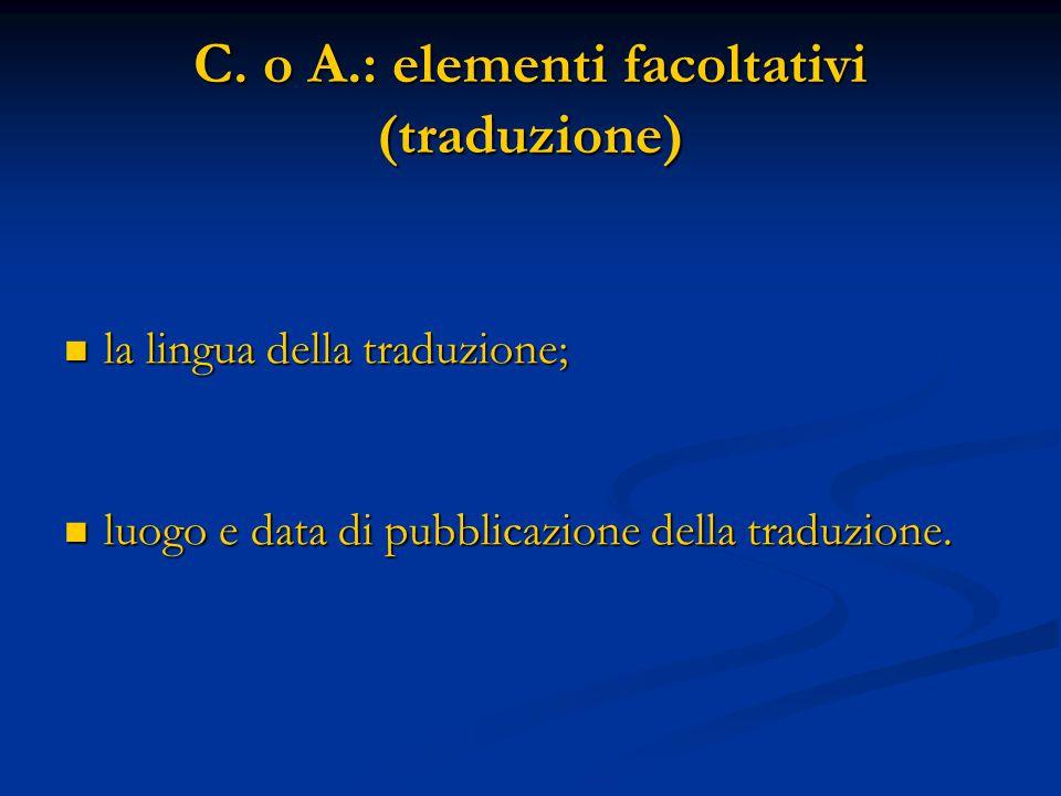 C. o A.: elementi facoltativi (traduzione) la lingua della traduzione; la lingua della traduzione; luogo e data di pubblicazione della traduzione. luo