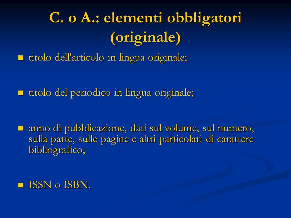 C. o A.: elementi obbligatori (originale) titolo dell'articolo in lingua originale; titolo dell'articolo in lingua originale; titolo del periodico in