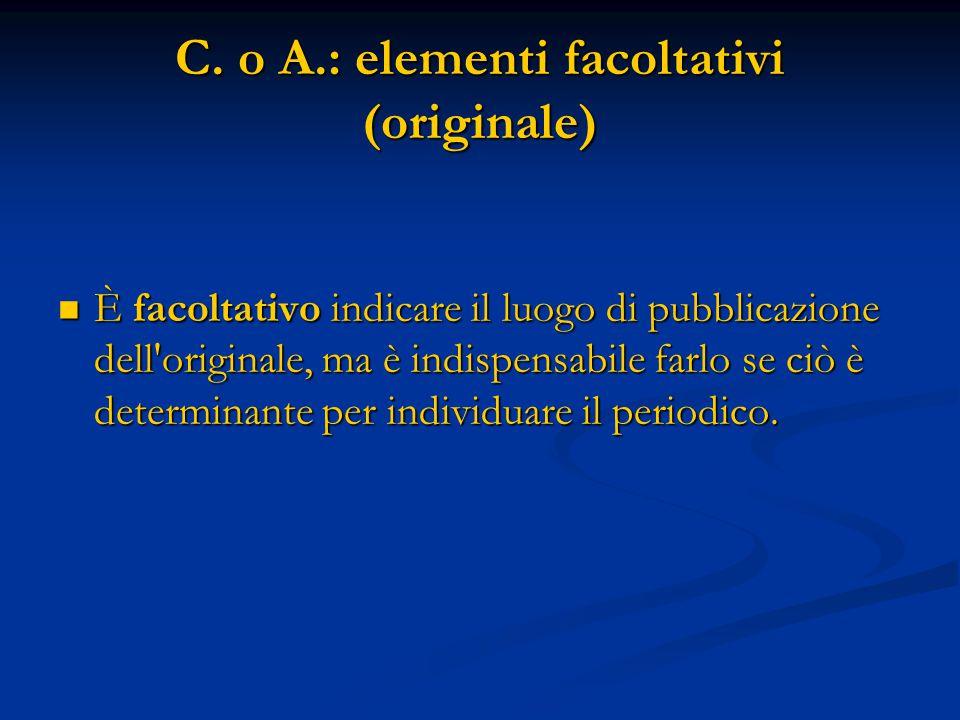 C. o A.: elementi facoltativi (originale) È facoltativo indicare il luogo di pubblicazione dell'originale, ma è indispensabile farlo se ciò è determin