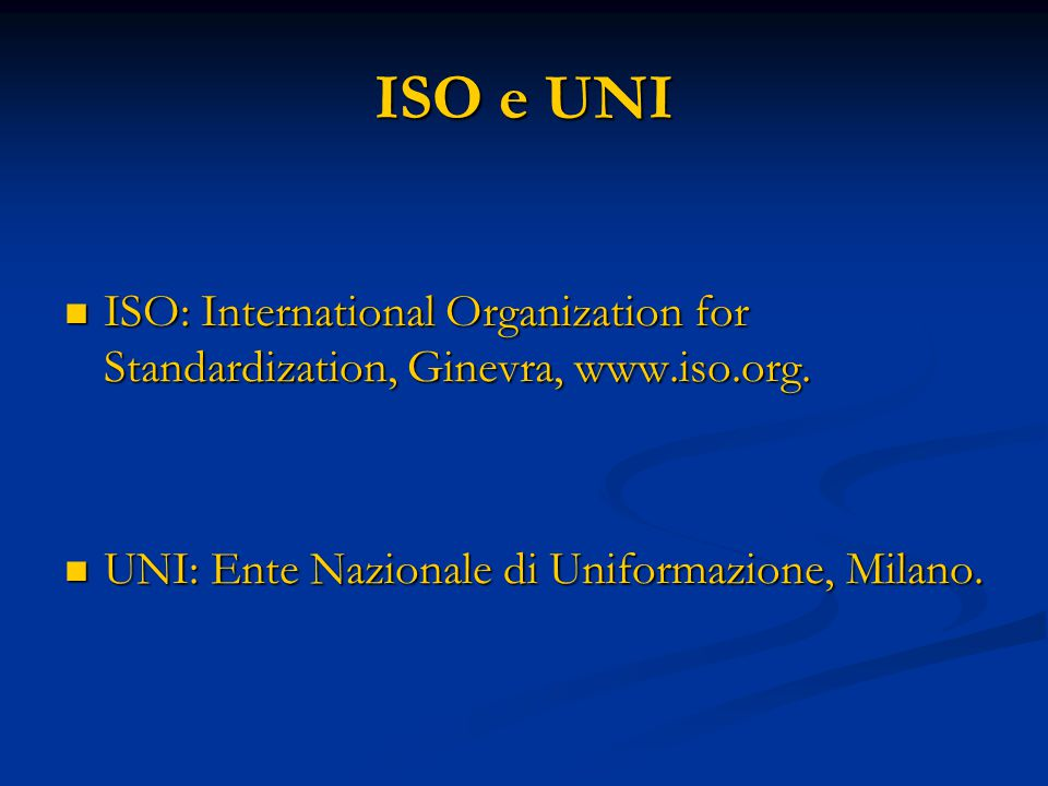ISO e UNI ISO: International Organization for Standardization, Ginevra, www.iso.org.