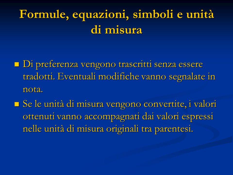 Formule, equazioni, simboli e unità di misura Di preferenza vengono trascritti senza essere tradotti.