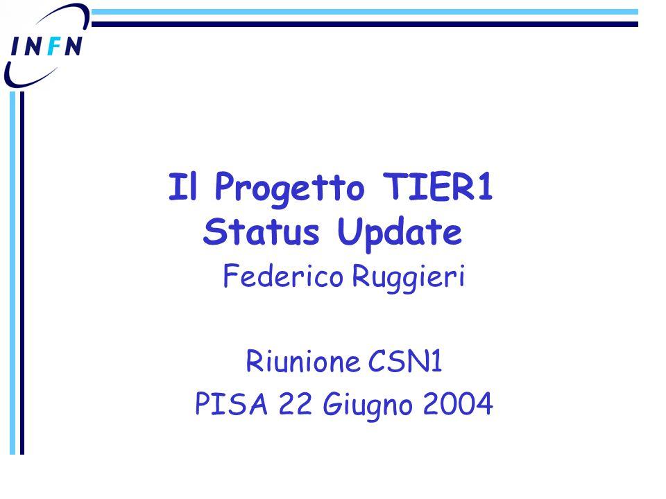 Federico Ruggieri Riunione CSN1 PISA 22 Giugno 2004 Il Progetto TIER1 Status Update