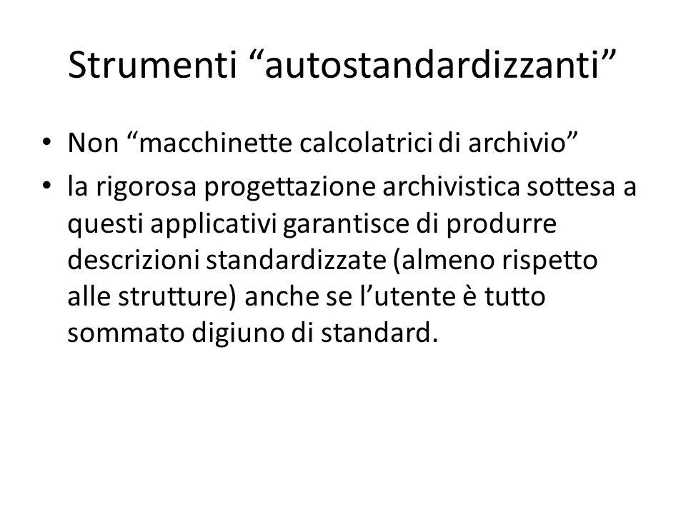 """Strumenti """"autostandardizzanti"""" Non """"macchinette calcolatrici di archivio"""" la rigorosa progettazione archivistica sottesa a questi applicativi garanti"""