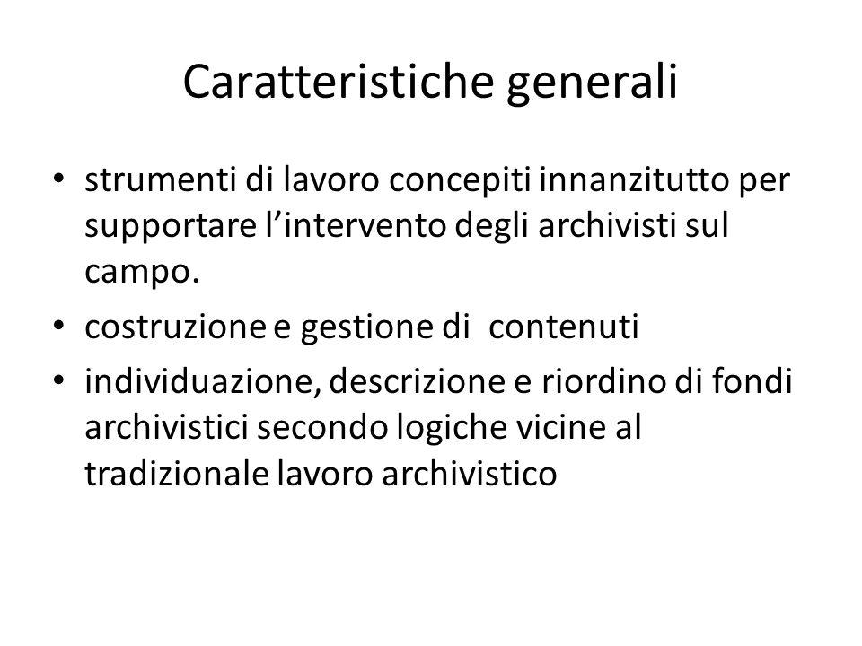 Caratteristiche generali strumenti di lavoro concepiti innanzitutto per supportare l'intervento degli archivisti sul campo. costruzione e gestione di