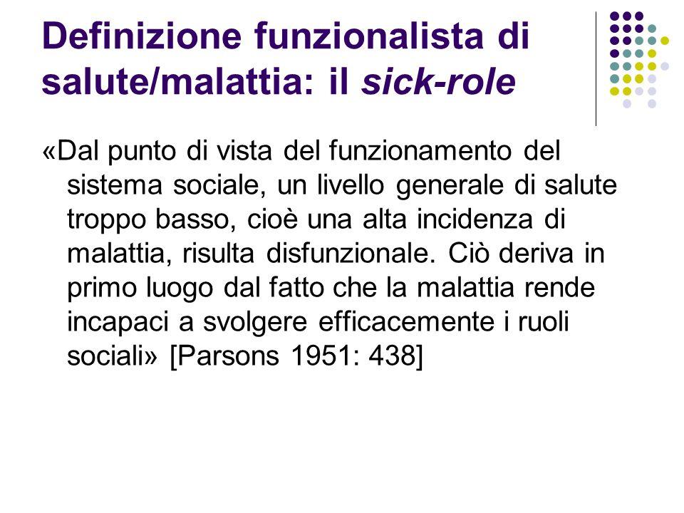 Definizione funzionalista di salute/malattia: il sick-role «la malattia è uno stato di turbamento nel funzionamento normale dell'individuo umano nel suo complesso, in quanto comprende sia lo stato dell'organismo come sistema biologico sia i suoi adattamenti personali e sociali.