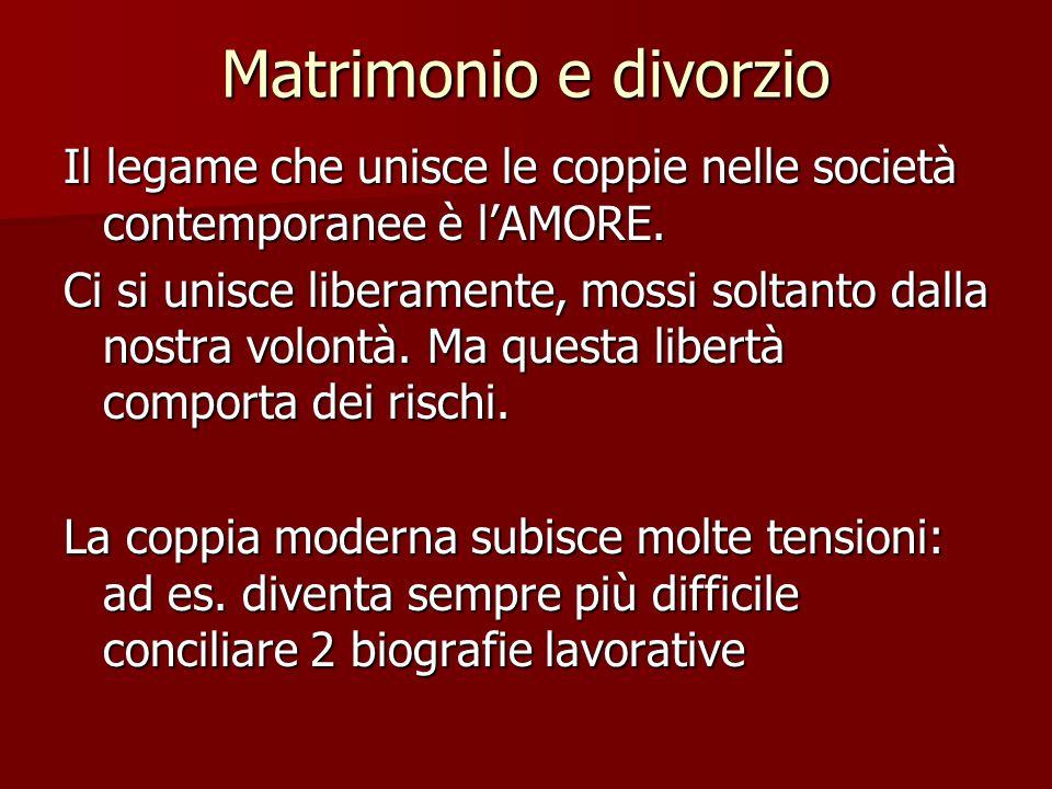 Matrimonio e divorzio Il legame che unisce le coppie nelle società contemporanee è l'AMORE.