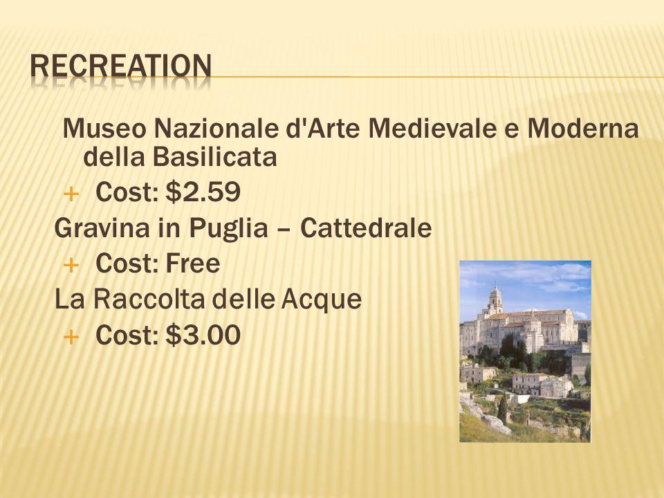 Museo Nazionale d Arte Medievale e Moderna della Basilicata  Cost: $2.59 Gravina in Puglia – Cattedrale  Cost: Free La Raccolta delle Acque  Cost: $3.00